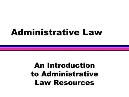 Administrative Law An Introduction to Administrative Law Resources.
