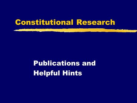 Constitutional Research Publications and Helpful Hints.