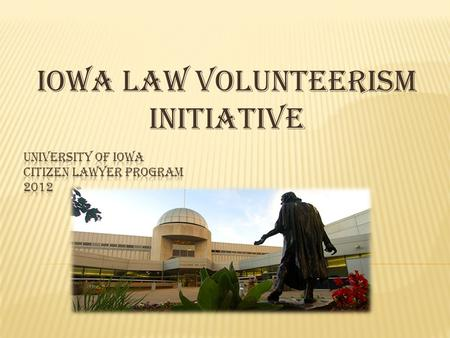 IOWA LAW VOLUNTEERism INITIATIVE.  Iowa Volunteerism Initiative (I.L.V.I) is a student run initiative that searches for community service opportunities.