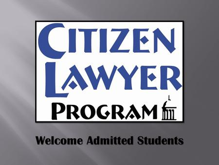 Welcome Admitted Students.  The Citizen Lawyer Program (CLP) enhances law students' development as legal professionals by pairing them with pro bono.