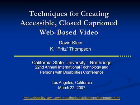 Techniques for Creating Accessible, Closed Captioned Web-Based Video California State University - Northridge 22nd Annual International Technology and.