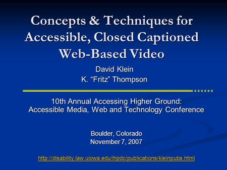Concepts & Techniques for Accessible, Closed Captioned Web-Based Video 10th Annual Accessing Higher Ground: Accessible Media, Web and Technology Conference.