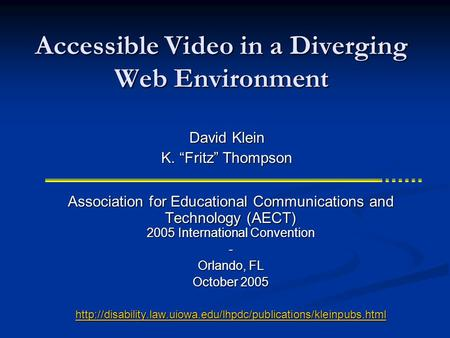 Accessible Video in a Diverging Web Environment Association for Educational Communications and Technology (AECT) 2005 International Convention - Orlando,