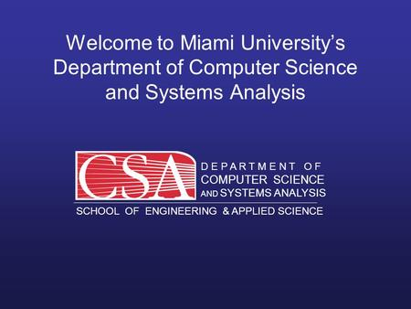 D E P A R T M E N T O F COMPUTER SCIENCE AND SYSTEMS ANALYSIS SCHOOL OF ENGINEERING & APPLIED SCIENCE O X F O R D O H I O MIAMI UNIVERSITY D E P A R T.