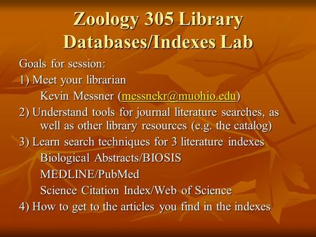 Zoology 305 Library Databases/Indexes Lab Goals for session: 1) Meet your librarian Kevin Messner  2) Understand.