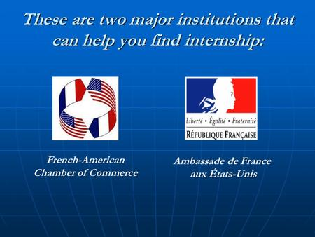 These are two major institutions that can help you find internship: French-American Chamber of Commerce Ambassade de France aux États-Unis.