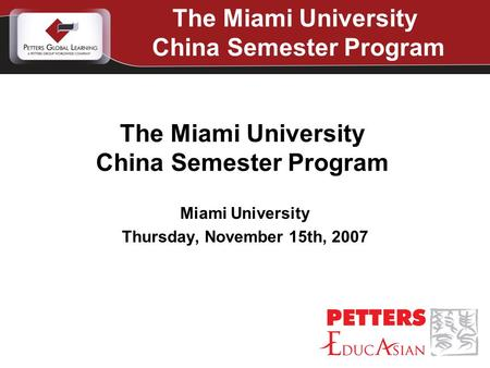 Miami University Thursday, November 15th, 2007 The Miami University China Semester Program The Miami University China Semester Program.