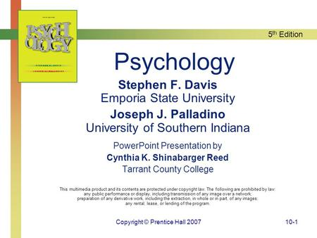 5 th Edition Copyright © Prentice Hall 200710-1 Psychology Stephen F. Davis Emporia State University Joseph J. Palladino University of Southern Indiana.