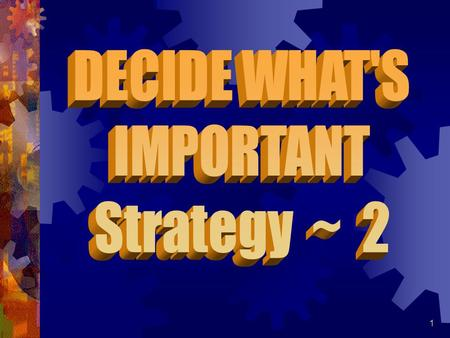 DECIDE WHAT'S IMPORTANT Strategy ~ 2.