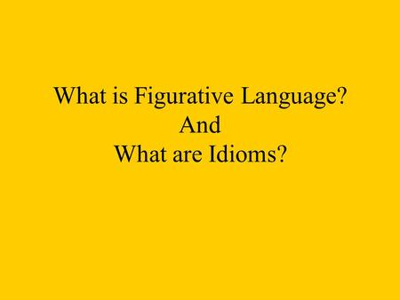 What is Figurative Language? And What are Idioms?
