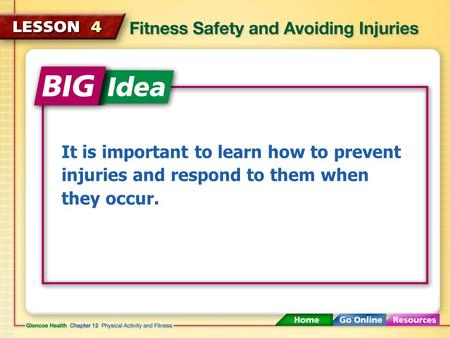It is important to learn how to prevent injuries and respond to them when they occur.