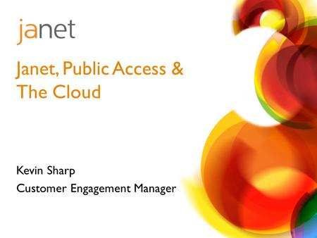 Kevin Sharp Customer Engagement Manager Janet, Public Access & The Cloud.