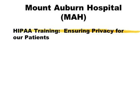 Mount Auburn Hospital (MAH) HIPAA Training: Ensuring Privacy for our Patients.