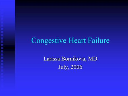 Congestive Heart Failure Larissa Bornikova, MD July, 2006.
