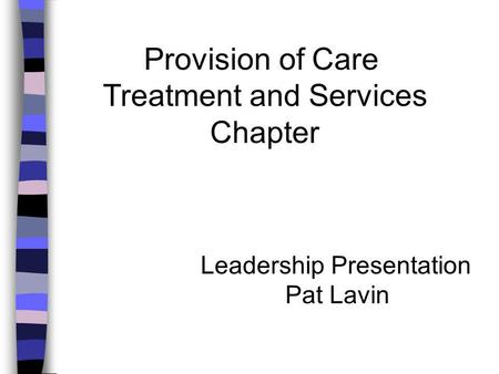 Provision of Care Treatment and Services Chapter Leadership Presentation Pat Lavin.