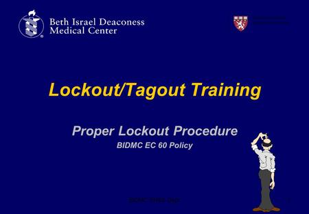 BIDMC EH&S Dept1 Lockout/Tagout Training Proper Lockout Procedure BIDMC EC 60 Policy A teaching hospital of Harvard Medical School.