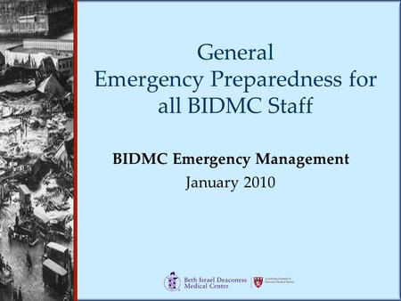 General Emergency Preparedness for all BIDMC Staff BIDMC Emergency Management January 2010.