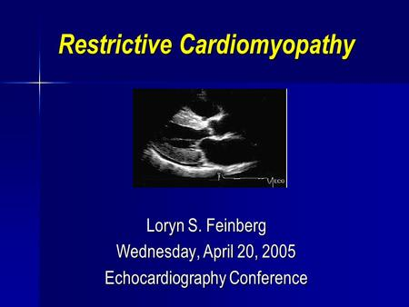 Restrictive Cardiomyopathy Loryn S. Feinberg Wednesday, April 20, 2005 Echocardiography Conference.