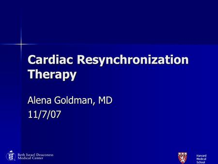 Cardiac Resynchronization Therapy Alena Goldman, MD 11/7/07 Harvard Medical School.