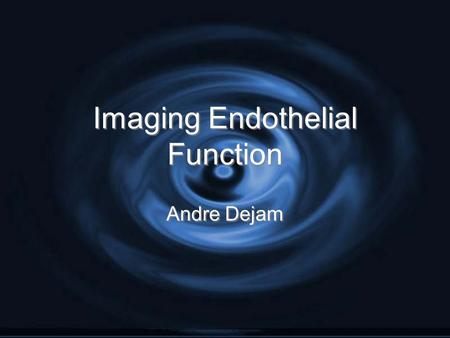 Imaging Endothelial Function Andre Dejam. Endothelial Function.