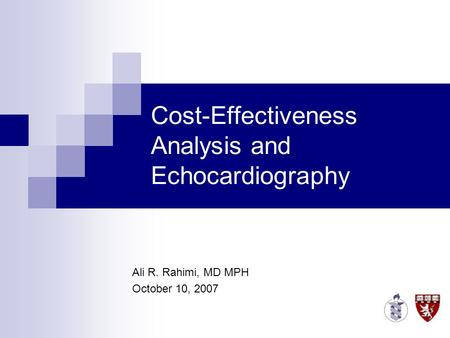 Cost-Effectiveness Analysis and Echocardiography Ali R. Rahimi, MD MPH October 10, 2007.