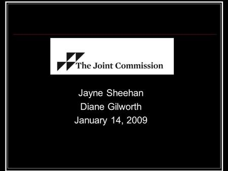 Jayne Sheehan Diane Gilworth January 14, 2009. Agenda 11:-00-11:15 Vision and future of Joint Commission Readiness Program- Jayne Sheehan Unscheduled.