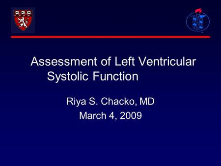 Assessment of Left Ventricular Systolic Function Riya S. Chacko, MD March 4, 2009.