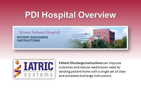 PDI Hospital Overview PATIENT DISCHARGE INSTRUCTIONS Patient Discharge Instructions can improve outcomes and reduce readmission rates by sending patient.