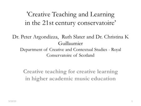 'Creative Teaching and Learning in the 21st century conservatoire' Dr. Peter Argondizza, Ruth Slater and Dr. Christina K Guillaumier Department of Creative.