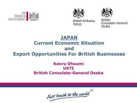Client LOGO JAPAN Current Economic Situation and Export Opportunities For British Businesses Kaoru Ohsumi UKTI British Consulate-General Osaka.