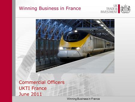 Winning Business in France Commercial Officers UKTI France June 2011.