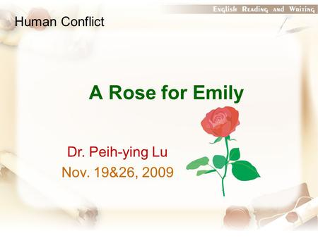 A Rose for Emily Dr. Peih-ying Lu Nov. 19&26, 2009 Human Conflict.