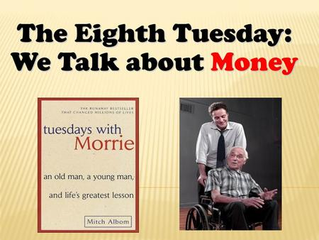 "The Eighth Tuesday: We Talk about Money.  The society imposes us an idea ""More is good.""  People want material things to give back love but finally."