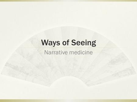 Ways of Seeing Narrative medicine. Today's session  Focus on observation & description  How do we describe images?  How do images tell stories?  Task: