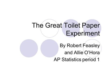 The Great Toilet Paper Experiment By Robert Feasley and Allie O'Hora AP Statistics period 1.