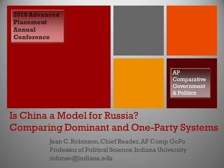 + Is China a Model for Russia? Comparing Dominant and One-Party Systems Jean C. Robinson, Chief Reader, AP Comp GoPo Professor of Political Science, Indiana.