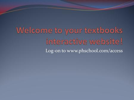 "Log-on to www.phschool.com/access. www.phschool.com/access Your code begins with ""SS"". Click on that one. Click on ""Covered titles"" Scroll down to ""Edwards,"