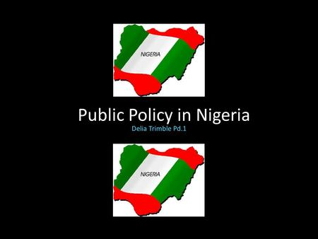 Public Policy in Nigeria Delia Trimble Pd.1. Outline Employment Oil and Environmental Consequences HIV/AIDS Democratization Ethnic and Religious Tensions.