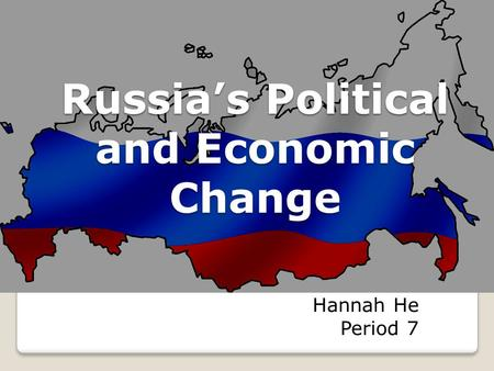 Russia's Political and Economic Change Hannah He Period 7.