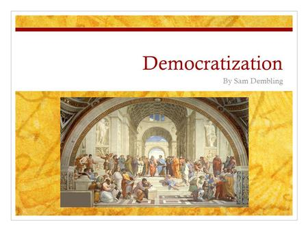Democratization By Sam Dembling. Democracy and its Variants Democracy - Government by, of and for the people in which all citizens have a say in which.
