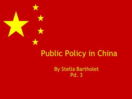 Public Policy in China By Stella Bartholet Pd. 3.