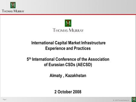 Page 1 Thomas Murray © 2008 Thomas Murray Ltd. Page 1 International Capital Market Infrastructure Experience and Practices 5 th International Conference.