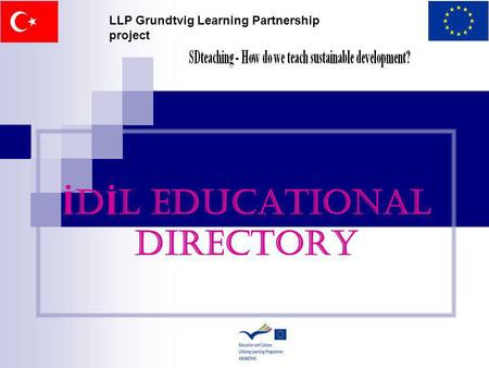İ D İ L EDUCATIONAL DIRECTORY LLP Grundtvig Learning Partnership project.
