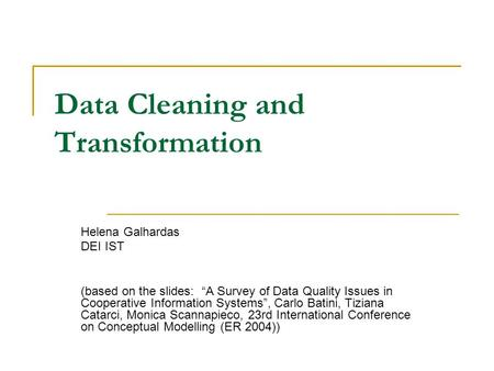 "Data Cleaning and Transformation Helena Galhardas DEI IST (based on the slides: ""A Survey of Data Quality Issues in Cooperative Information Systems"", Carlo."