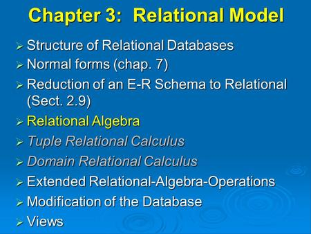 Chapter 3: Relational Model  Structure of Relational Databases  Normal forms (chap. 7)  Reduction of an E-R Schema to Relational (Sect. 2.9)  Relational.