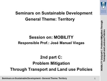 Seminars on Sustainable Development - General Theme: Territory1 MOBILITY 2nd part C: Problem Mitigation Through Transport and Land use Policies Seminars.