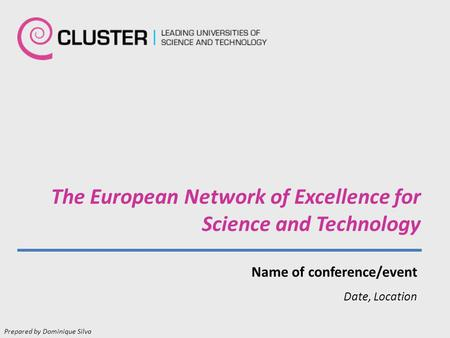 The European Network of Excellence for Science and Technology Name of conference/event Date, Location Prepared by Dominique Silva.