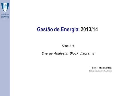 Gestão de Energia: 2013/14 Class # 4 Energy Analysis: Block diagrams Prof. Tânia Sousa