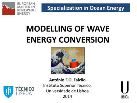 Specialization in Ocean Energy MODELLING OF WAVE ENERGY CONVERSION António F.O. Falcão Instituto Superior Técnico, Universidade de Lisboa 2014.