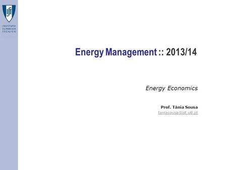 Energy Management :: 2013/14 Energy Economics Prof. Tânia Sousa